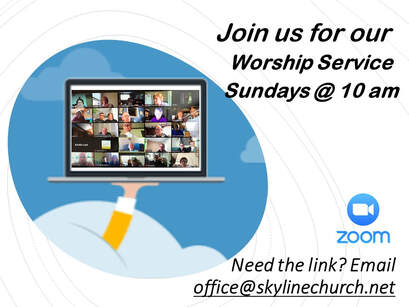 Join use for worship on Zoom. Please email office@skylinechurch.net for the link.